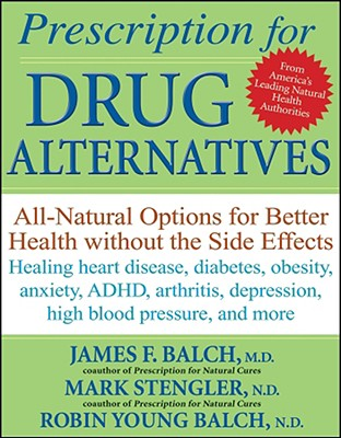 Prescription for Drug Alternatives By Balch, James/ Stengler, Mark/ Young-balch, Robin